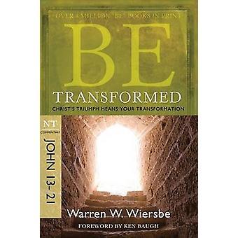 Be Transformed - John 13- 21 - Christ'S Triumph Means Your Transformat