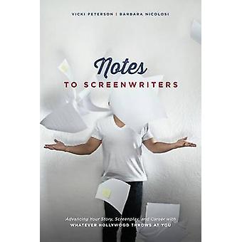 Notes to Screenwriters - Advancing Your Story - Screenplay - and Caree