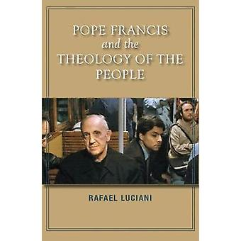 Pope Francis and the Theology of the People by Rafael Luciani - 97816