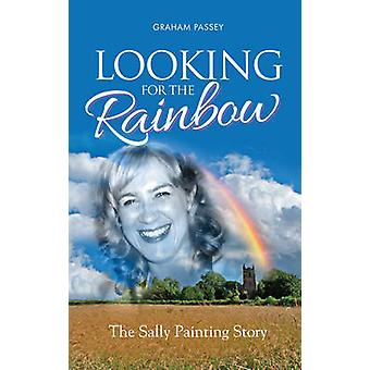 Looking for the Rainbow - The Sally Painting Story by Graham Passey -