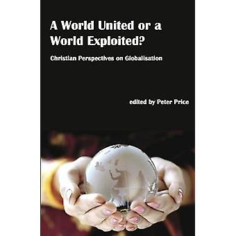 A World United or a World Exploited? - Christian Perspectives on Globa