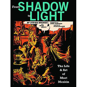 From Shadow to Light - The Life and Art of Mort Meskin - 9781606993583