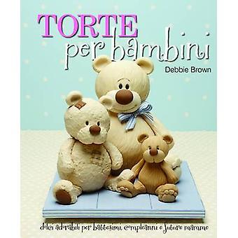 Torte Per Bambini - Debbie Brown's Baby Cakes by Debbie Brown - 978190