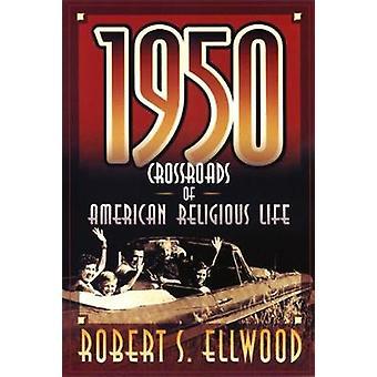 1950 korsvej af amerikansk religiøst liv af Ellwood & Robert S.
