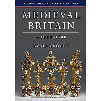 Medieval Britain c.10001500 by David Crouch