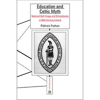 Education and Celtic Myth  National SelfImage and Schoolbooks in 20th Century Ireland by Padraic Frehan