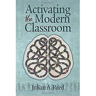 Activating the Modern Classroom by Julian A Reed