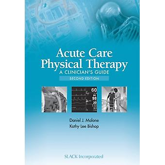 Acute Care Physical Therapy by Daniel J Malone
