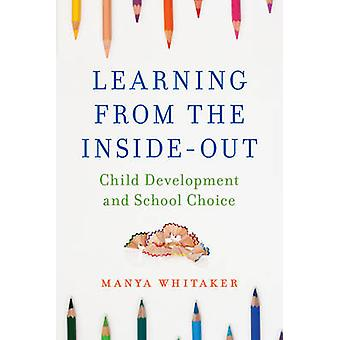 Learning from the InsideOut Child Development and School Choice by Whitaker & Manya
