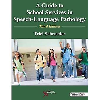 A Guide to School Services in SpeechLanguage Pathology by Trici Schraeder