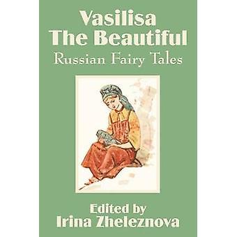 Vasilisa the Beautiful Russian Fairy Tales by Zheleznova & Irina