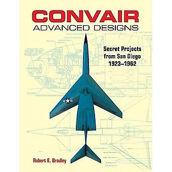 Convair Advanced Designs Secret Projects from San Diego 19231962 by Bradley & Robert E.