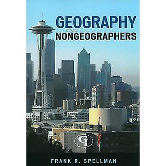 Geography for Nongeographers by Spellman & Frank