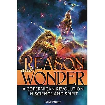 Reason and Wonder A Copernican Revolution in Science and Spirit by Pruett & Charles David