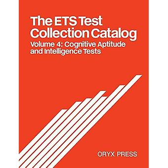 The Ets Test Collection Catalog Volume 4 Cognitive Aptitude and Intelligence Tests by Educational Testing Service