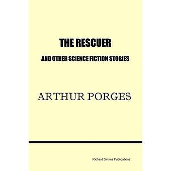 The Rescuer and Other Science Fiction Stories by Porges & Arthur