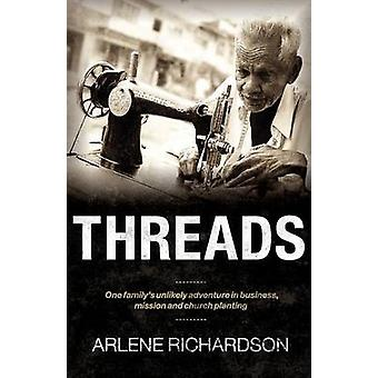 Threads One Familys Unlikely Adventure in Business Mission and Church Planting by Richardson & Arlene
