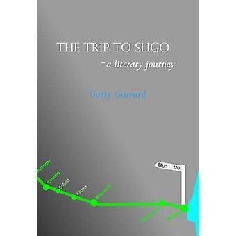 The Trip to Sligo A Literary Journey by Garrard & Garry