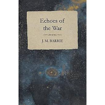 Echoes Of The War by Barrie & J. M.