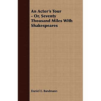 An Actors Tour  Or Seventy Thousand Miles With Shakespeares by Bandmann & Daniel E.