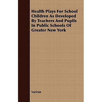 Health Plays For School Children As Developed By Teachers And Pupils In Public Schools Of Greater New York by Various