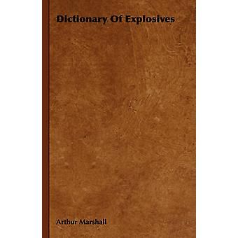 Dictionary Of Explosives by Marshall & Arthur