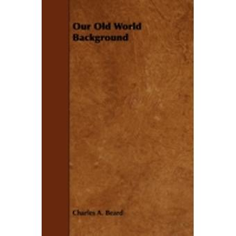 Our Old World Background by Beard & Charles Austin