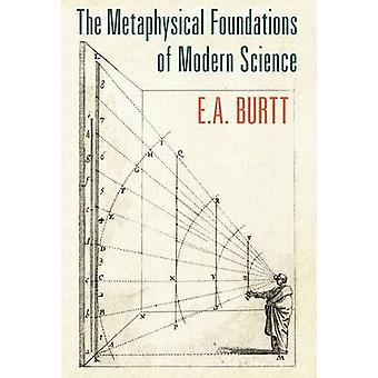 The Metaphysical Foundations of Modern Science by Burtt & E.A.