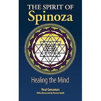 The Spirit of Spinoza Healing the Mind by Grossman & Neal