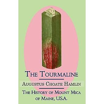 The Tourmaline  The History of Mount Mica of Maine U.S.A. by Hamlin & Augustus Choate