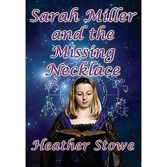Sarah Miller and the Missing Necklace by Stowe & Heather