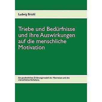 Triebe und Bedrfnisse und ihre Auswirkungen auf die menschliche Motivation by Ludwig & Briehl