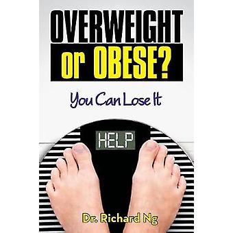 Overweight or Obese You Can Lose It by Ng & Dr. Richard