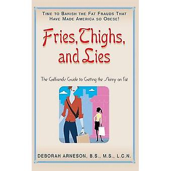 Fries Thighs and Lies The Girlfriends Guide to Getting the Skinny on Fat by Arneson & Deborah