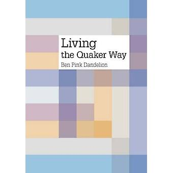 Living the Quaker way by Pink Dandelion & Ben