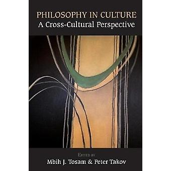Philosophy in Culture A CrossCultural Perspective by Tosam & Mbih J.