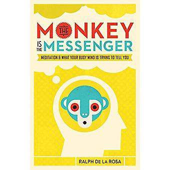 The Monkey Is the Messenger - Meditation and What Your Busy Mind Is Tr
