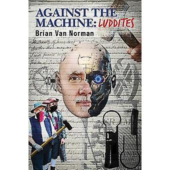 Against the Machine - Luddites by Brian Norman - 9781771834797 Book