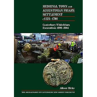 Medieval Town and Augustinian Friary - Settlement c1325-1700  - Canterb