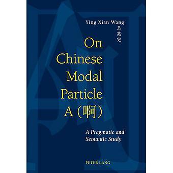 På kinesiska Modal Particle A () - En pragmatisk och semantisk studie av Yin