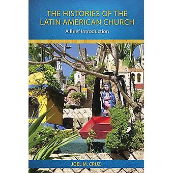 The Histories of the Latin American Church - A Brief Introduction by J
