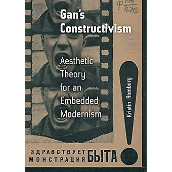 Gan's Constructivism - Aesthetic Theory for an Embedded Modernism by K