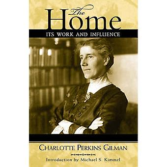 The Home - Its Work and Influence by Charlotte Perkins Gilman - 978075