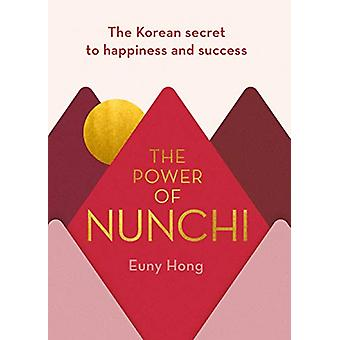 The Power of Nunchi - The Korean Secret to Happiness and Success by Eu