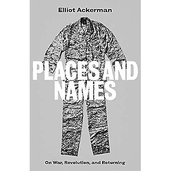 Places and Names - On War - Revolution and Returning by Elliot Ackerma
