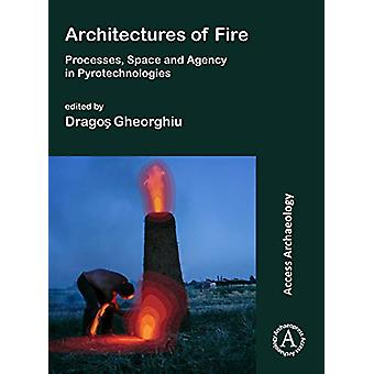 Architectures of Fire - Processes - Space and Agency in Pyrotechnologi