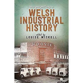 Neue Perspektiven der walisischen Industriegeschichte von Louise Miskell - 9781