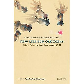 New Life for Old Ideas - Chinese Philosophy in the Contemporary World -