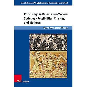 Criticising the Ruler in Pre-Modern Societies  Possibilities - Chance