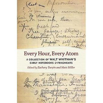 Every Hour - Every Atom - A Collection of Walt Whitman's Early Noteboo